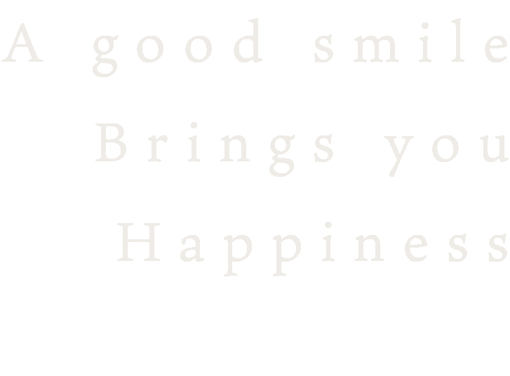 A good smile Brings you Happiness